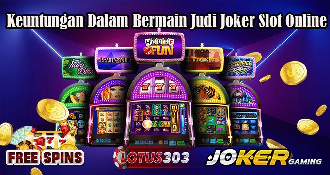 Keuntungan Dalam Bermain Judi Joker Slot Online
