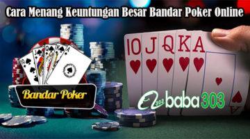 Cara Menang Keuntungan Besar Bandar Poker Online