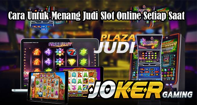Cara Untuk Menang Judi Slot Online Setiap Saat