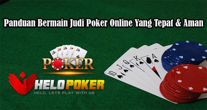 Panduan Bermain Judi Poker Online Yang Tepat & Aman